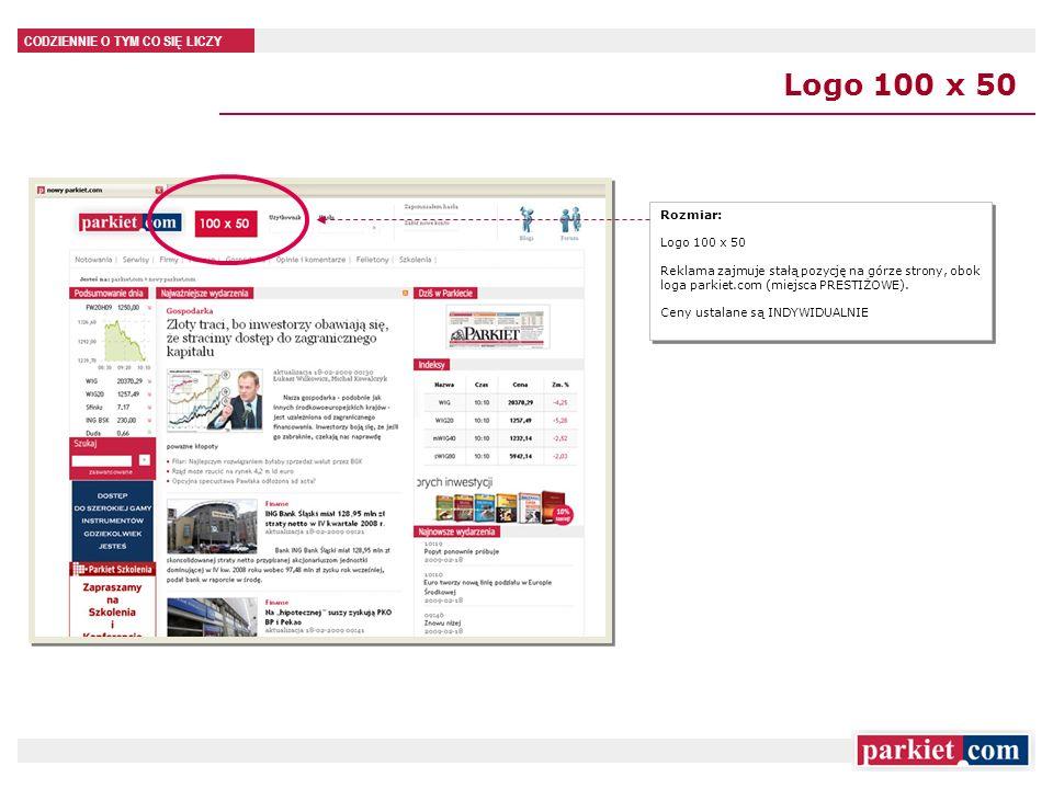 Logo 100 x 50 Rozmiar: Logo 100 x 50. Reklama zajmuje stałą pozycję na górze strony, obok loga parkiet.com (miejsca PRESTIŻOWE).