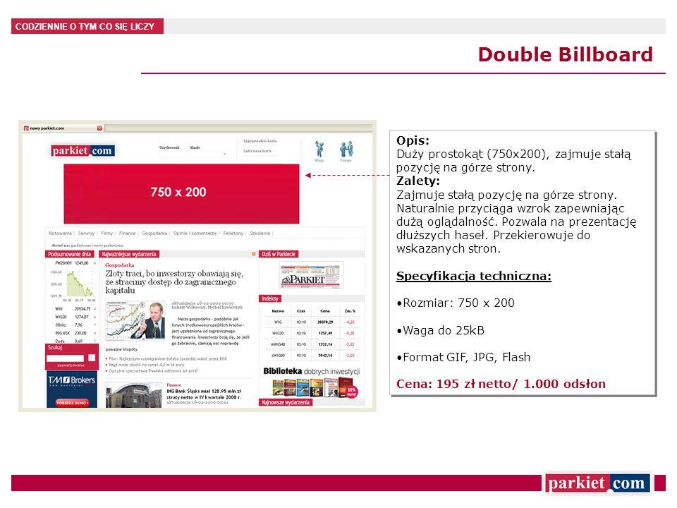 Double Billboard Opis: Duży prostokąt (750x200), zajmuje stałą pozycję na górze strony.