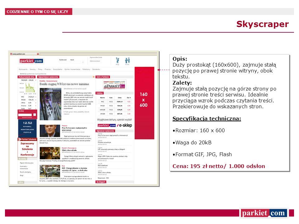 Skyscraper Opis: Duży prostokąt (160x600), zajmuje stałą pozycję po prawej stronie witryny, obok tekstu.