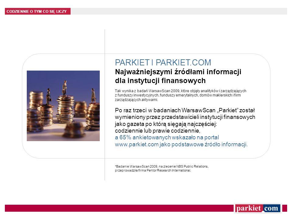 PARKIET I PARKIET.COM Najważniejszymi źródłami informacji dla instytucji finansowych.