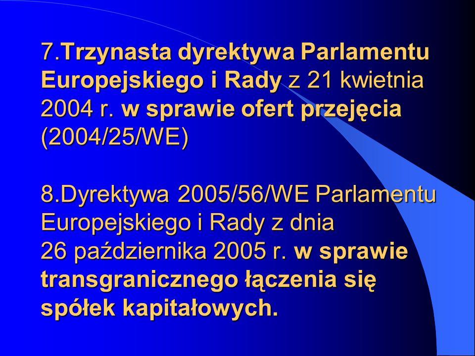 7.Trzynasta dyrektywa Parlamentu Europejskiego i Rady z 21 kwietnia 2004 r.