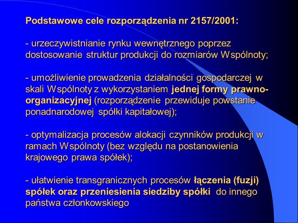 Podstawowe cele rozporządzenia nr 2157/2001: - urzeczywistnianie rynku wewnętrznego poprzez dostosowanie struktur produkcji do rozmiarów Wspólnoty; - umożliwienie prowadzenia działalności gospodarczej w skali Wspólnoty z wykorzystaniem jednej formy prawno-organizacyjnej (rozporządzenie przewiduje powstanie ponadnarodowej spółki kapitałowej); - optymalizacja procesów alokacji czynników produkcji w ramach Wspólnoty (bez względu na postanowienia krajowego prawa spółek); - ułatwienie transgranicznych procesów łączenia (fuzji) spółek oraz przeniesienia siedziby spółki do innego państwa członkowskiego