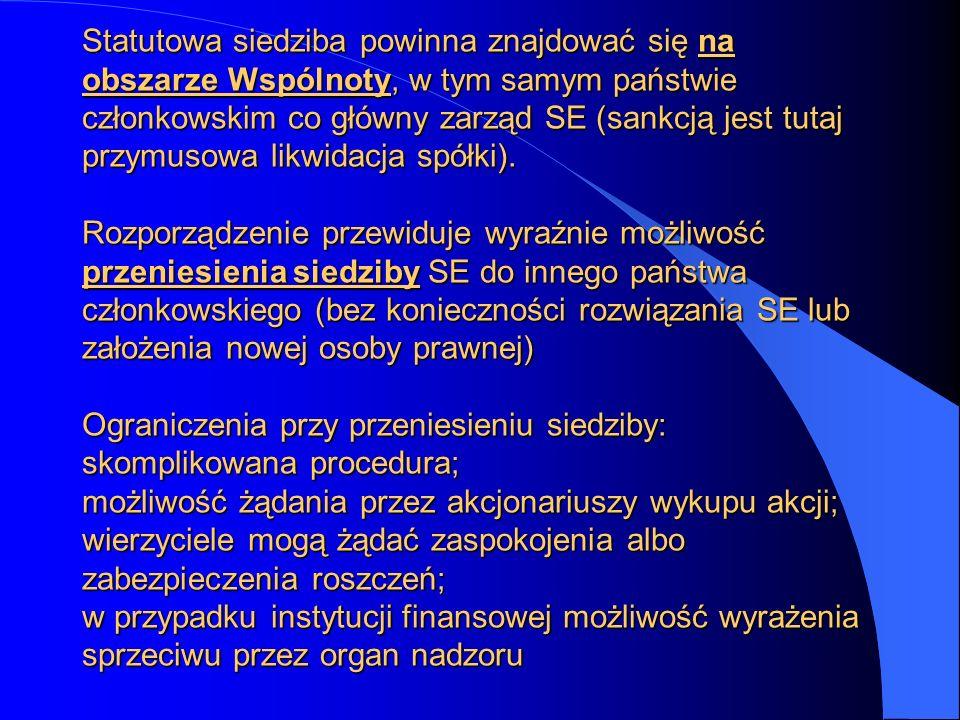 Statutowa siedziba powinna znajdować się na obszarze Wspólnoty, w tym samym państwie członkowskim co główny zarząd SE (sankcją jest tutaj przymusowa likwidacja spółki).