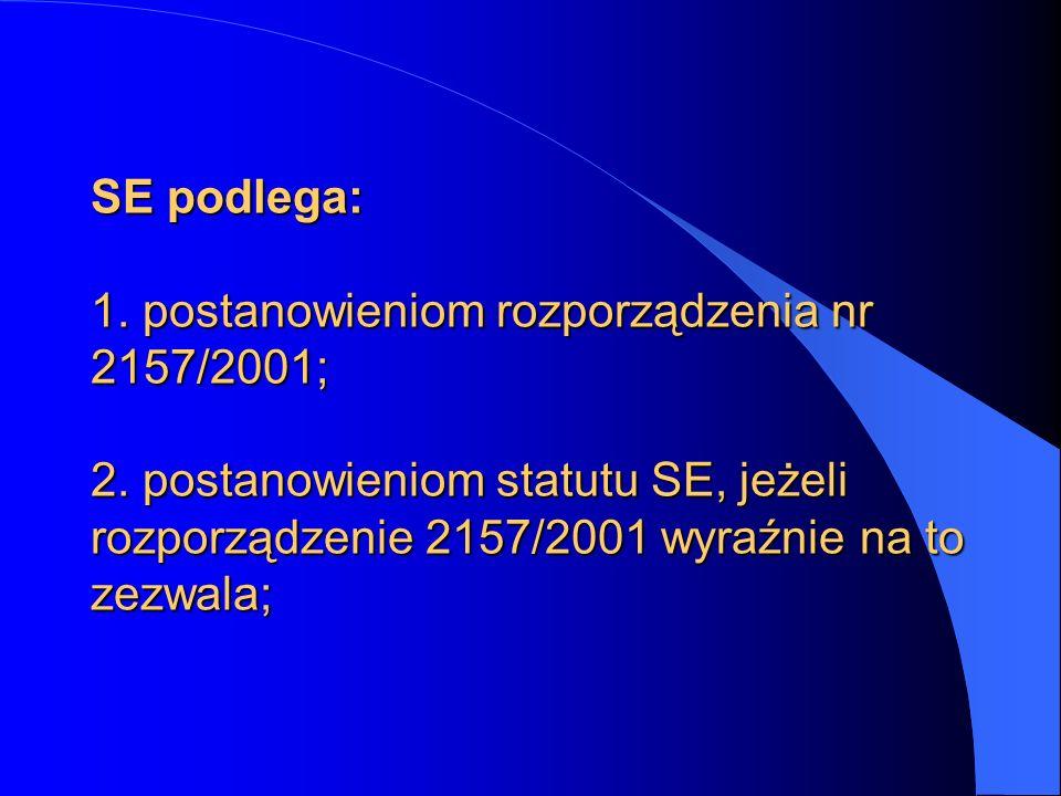 SE podlega: 1. postanowieniom rozporządzenia nr 2157/2001; 2