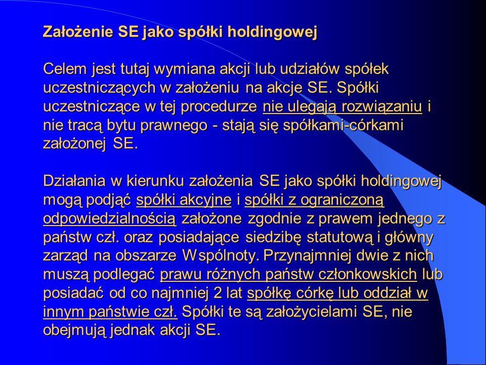 Założenie SE jako spółki holdingowej Celem jest tutaj wymiana akcji lub udziałów spółek uczestniczących w założeniu na akcje SE.