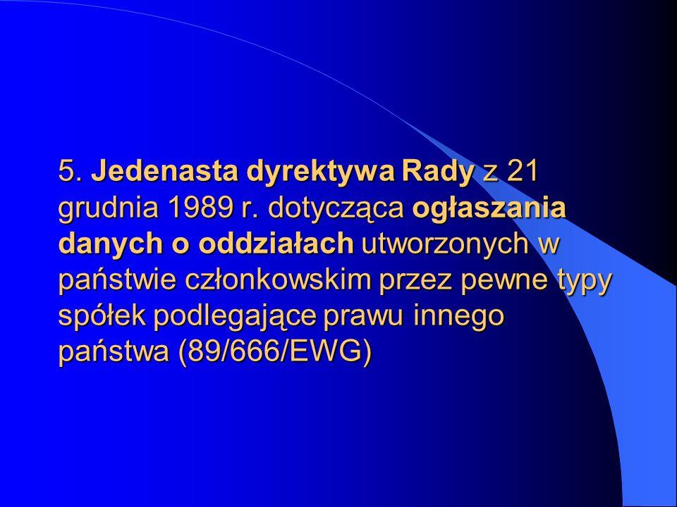 5. Jedenasta dyrektywa Rady z 21 grudnia 1989 r