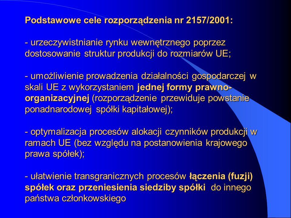 Podstawowe cele rozporządzenia nr 2157/2001: - urzeczywistnianie rynku wewnętrznego poprzez dostosowanie struktur produkcji do rozmiarów UE; - umożliwienie prowadzenia działalności gospodarczej w skali UE z wykorzystaniem jednej formy prawno-organizacyjnej (rozporządzenie przewiduje powstanie ponadnarodowej spółki kapitałowej); - optymalizacja procesów alokacji czynników produkcji w ramach UE (bez względu na postanowienia krajowego prawa spółek); - ułatwienie transgranicznych procesów łączenia (fuzji) spółek oraz przeniesienia siedziby spółki do innego państwa członkowskiego
