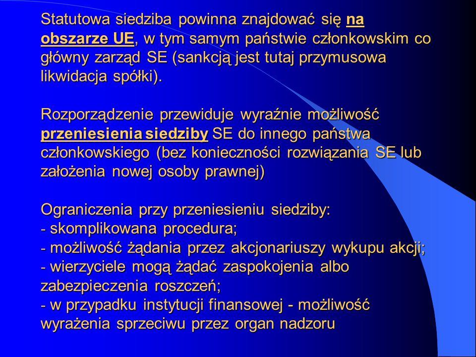 Statutowa siedziba powinna znajdować się na obszarze UE, w tym samym państwie członkowskim co główny zarząd SE (sankcją jest tutaj przymusowa likwidacja spółki).