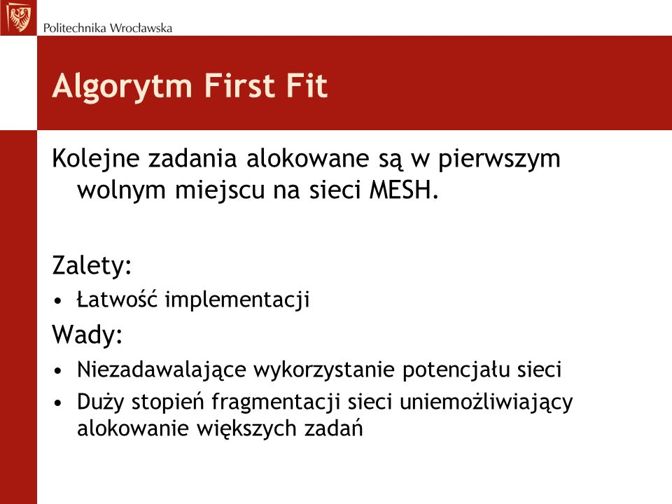 Algorytm First Fit Kolejne zadania alokowane są w pierwszym wolnym miejscu na sieci MESH. Zalety: Łatwość implementacji.