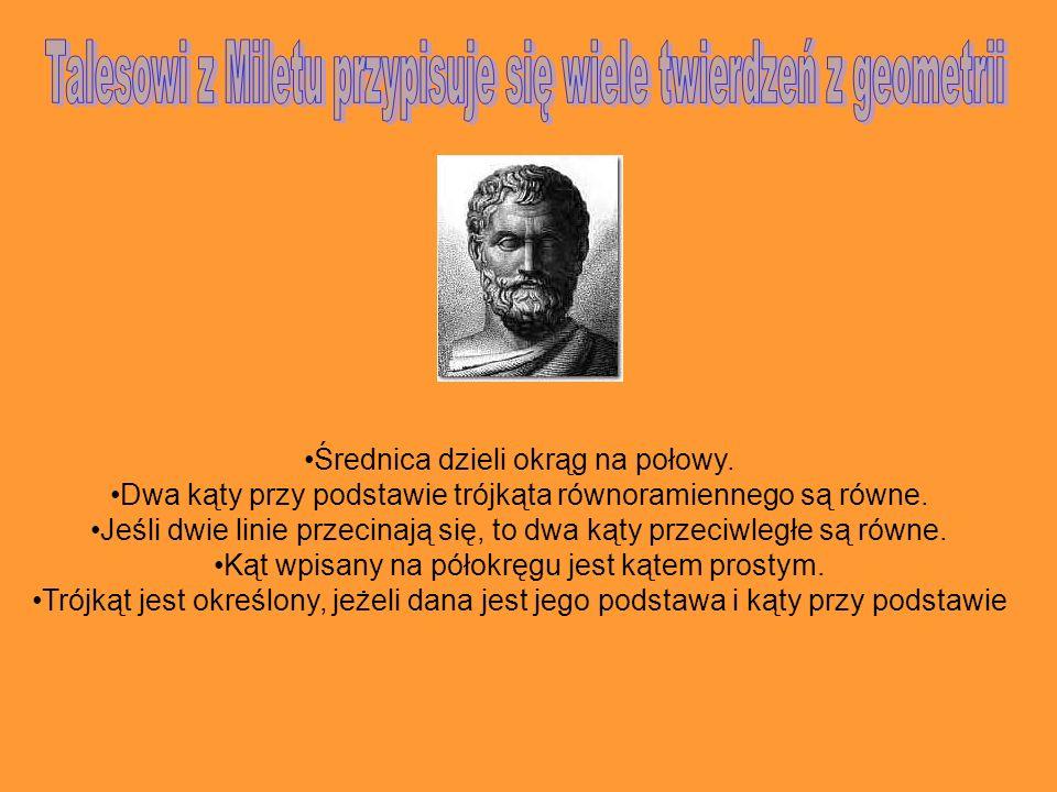 Talesowi z Miletu przypisuje się wiele twierdzeń z geometrii