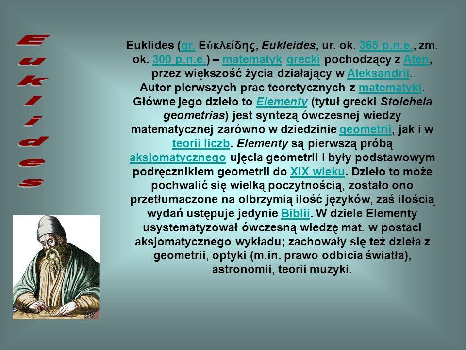 Euklides (gr. Εὐκλείδης, Eukleides, ur. ok. 365 p. n. e. , zm. ok