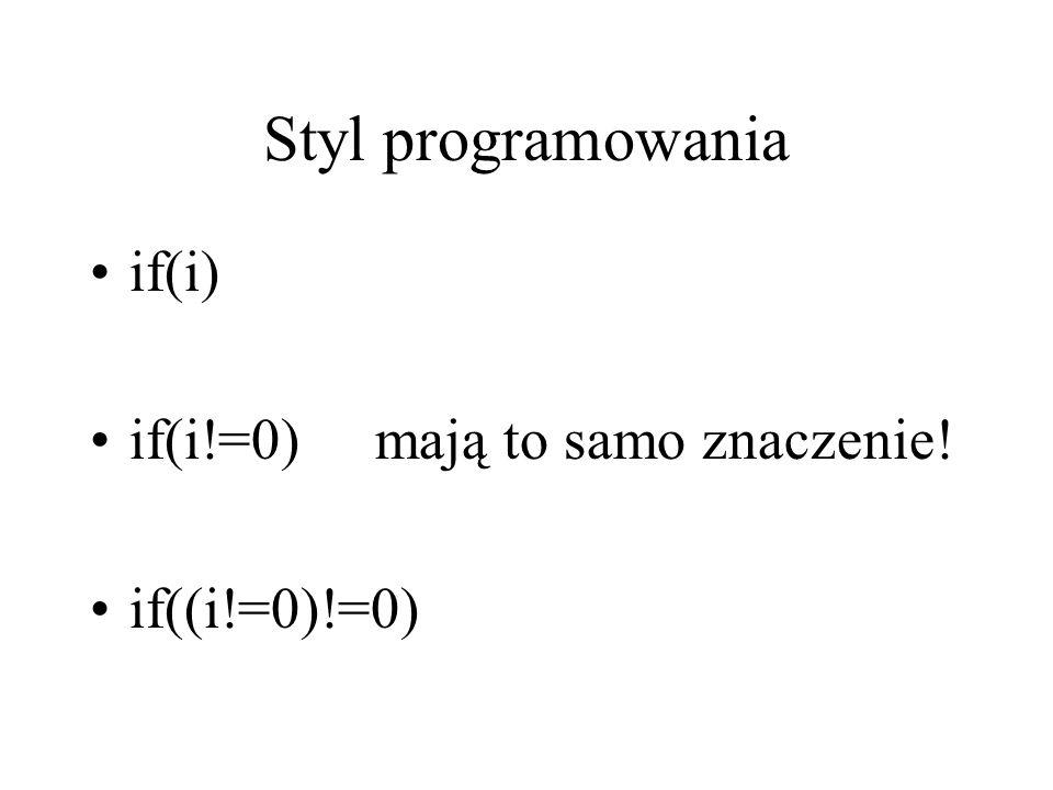 Styl programowania if(i) if(i!=0) mają to samo znaczenie!