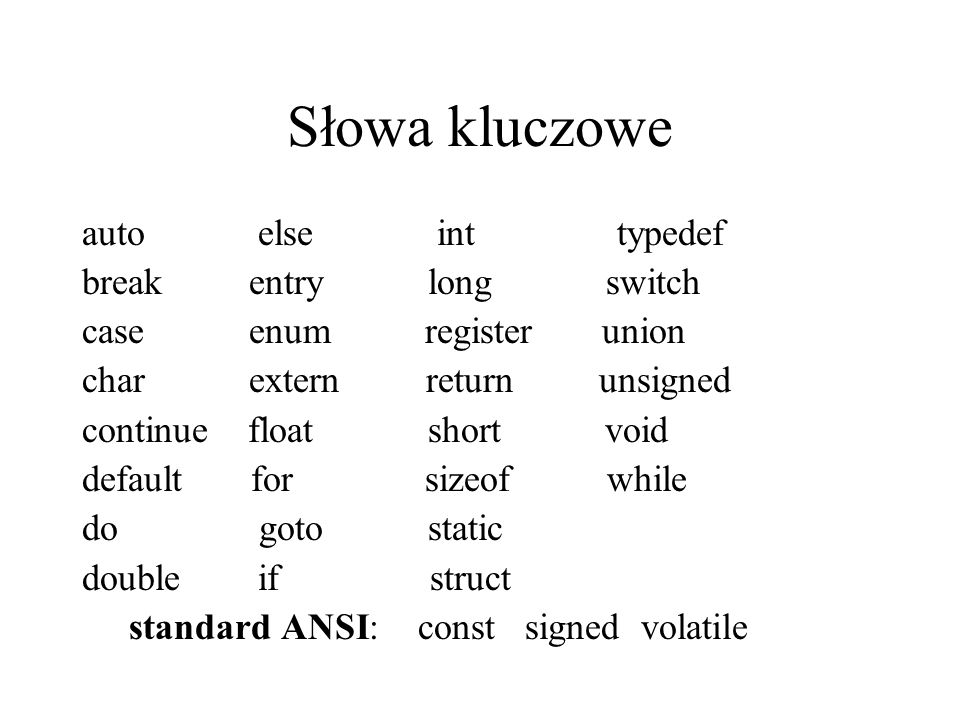 Słowa kluczowe auto else int typedef break entry long switch