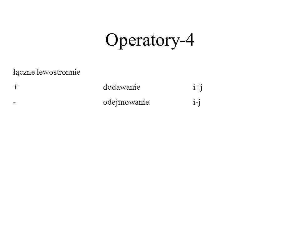 Operatory-4 łączne lewostronnie + dodawanie i+j - odejmowanie i-j