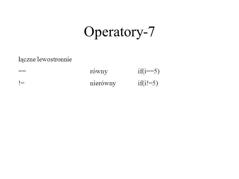 Operatory-7 łączne lewostronnie == równy if(i==5) != nierówny if(i!=5)