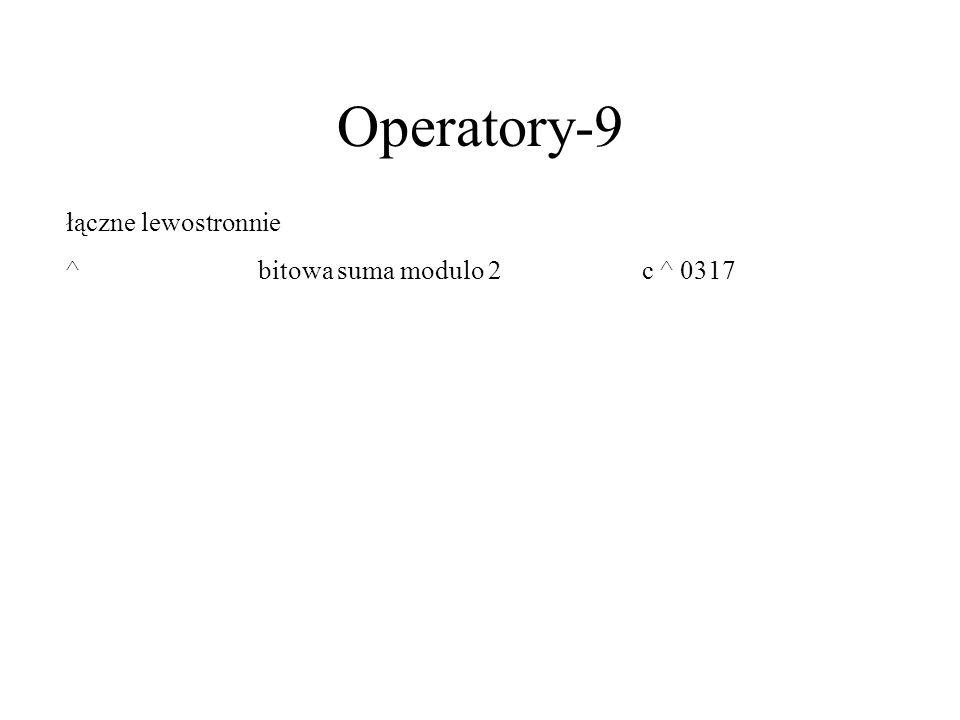Operatory-9 łączne lewostronnie ^ bitowa suma modulo 2 c ^ 0317