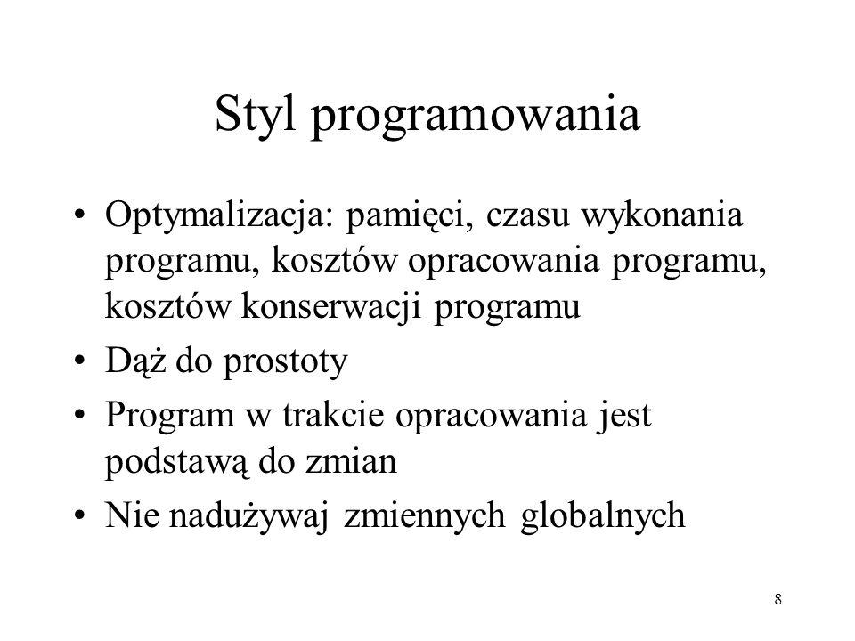 Styl programowania Optymalizacja: pamięci, czasu wykonania programu, kosztów opracowania programu, kosztów konserwacji programu.