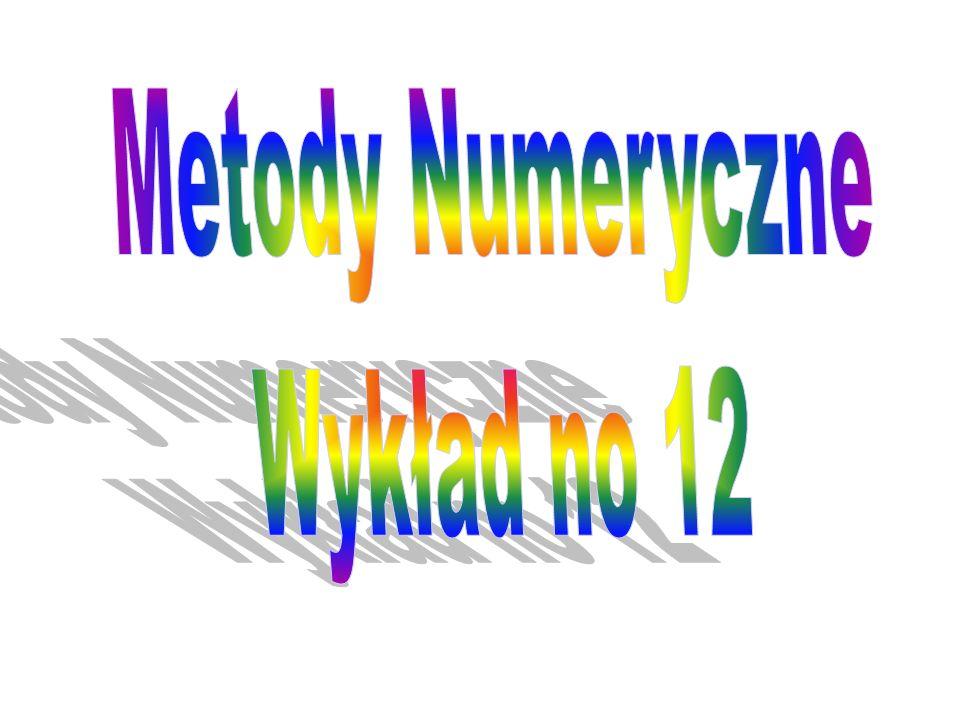 Metody Numeryczne Wykład no 12