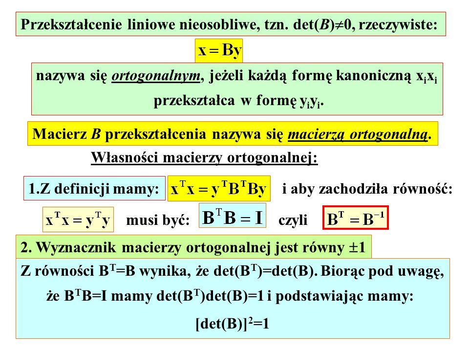 Przekształcenie liniowe nieosobliwe, tzn. det(B)0, rzeczywiste: