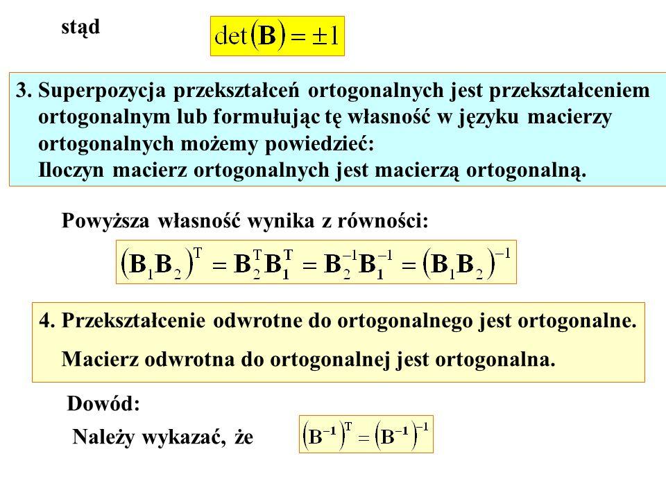 stąd 3. Superpozycja przekształceń ortogonalnych jest przekształceniem. ortogonalnym lub formułując tę własność w języku macierzy.