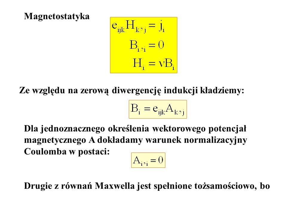 Magnetostatyka Ze względu na zerową diwergencję indukcji kładziemy: Dla jednoznacznego określenia wektorowego potencjał.