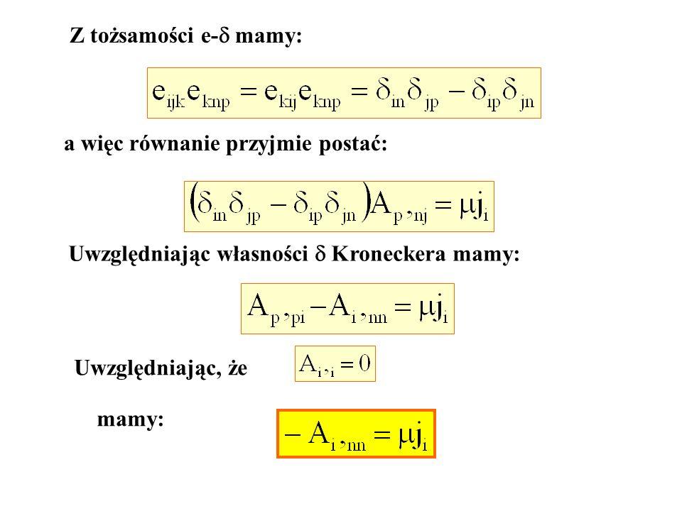 Z tożsamości e- mamy: a więc równanie przyjmie postać: Uwzględniając własności  Kroneckera mamy: