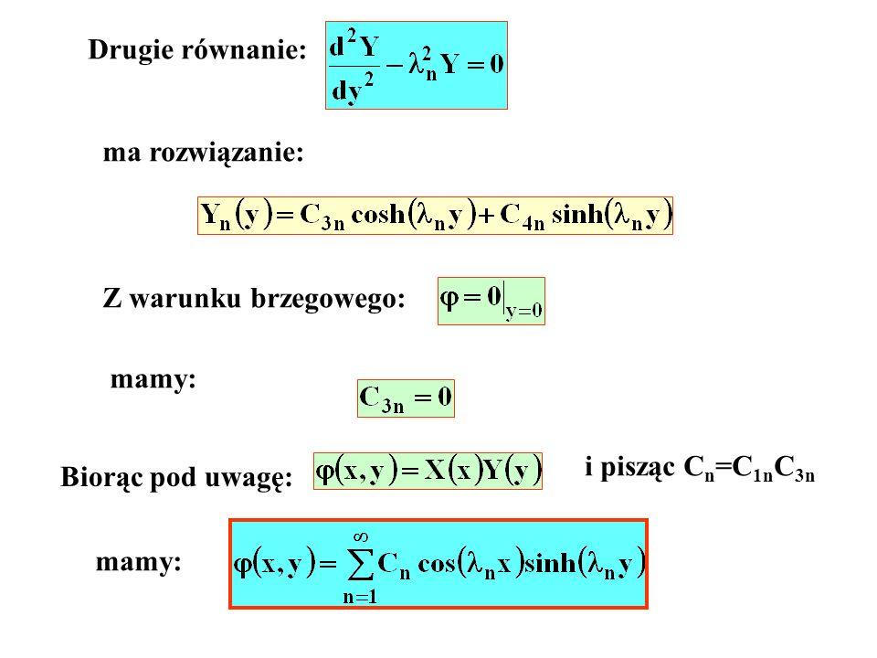 Drugie równanie: ma rozwiązanie: Z warunku brzegowego: mamy: i pisząc Cn=C1nC3n. Biorąc pod uwagę: