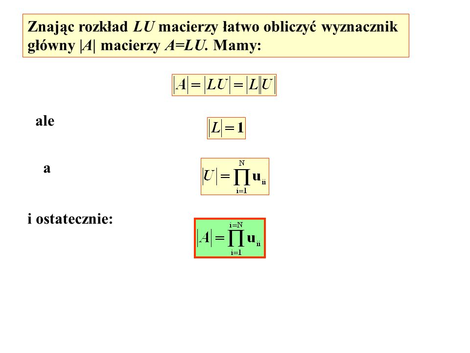 Znając rozkład LU macierzy łatwo obliczyć wyznacznik
