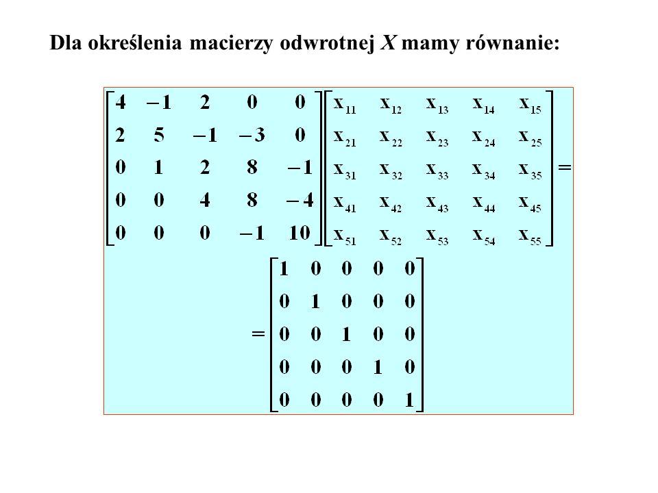 Dla określenia macierzy odwrotnej X mamy równanie: