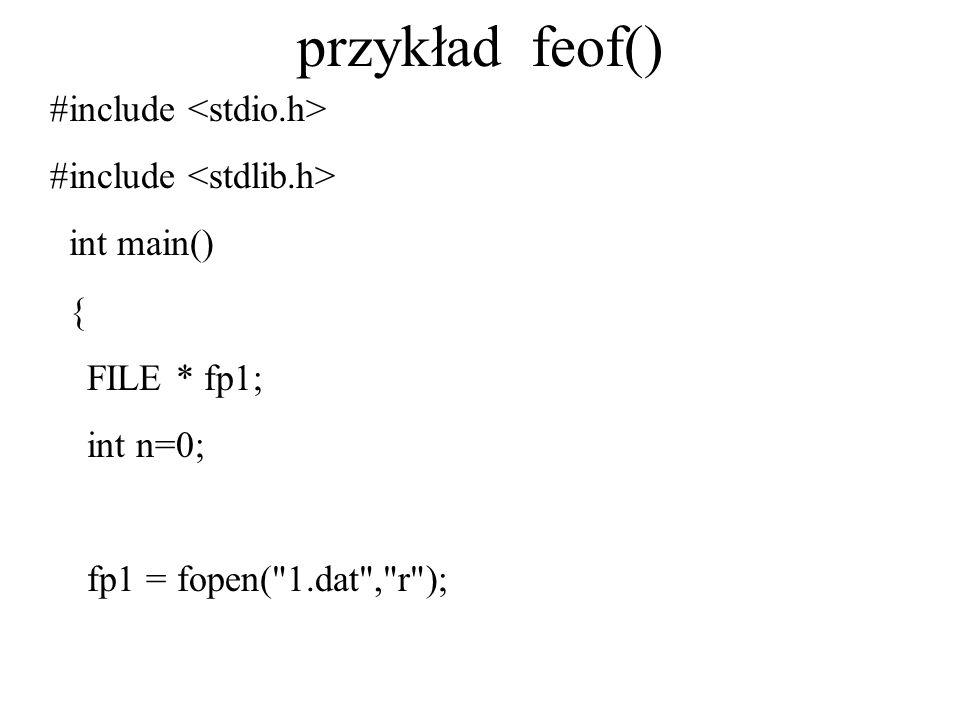 przykład feof() #include <stdio.h> #include <stdlib.h>