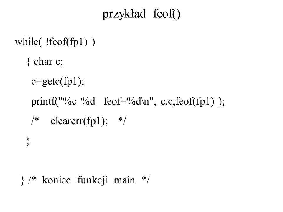 przykład feof() while( !feof(fp1) ) { char c; c=getc(fp1);