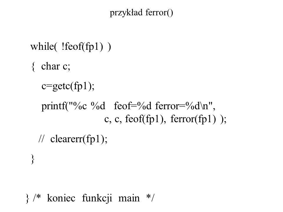 printf( %c %d feof=%d ferror=%d\n , c, c, feof(fp1), ferror(fp1) );