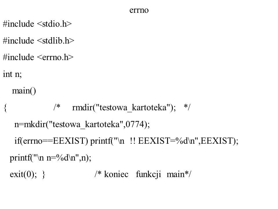 errno #include <stdio.h> #include <stdlib.h> #include <errno.h> int n; main() { /* rmdir( testowa_kartoteka ); */