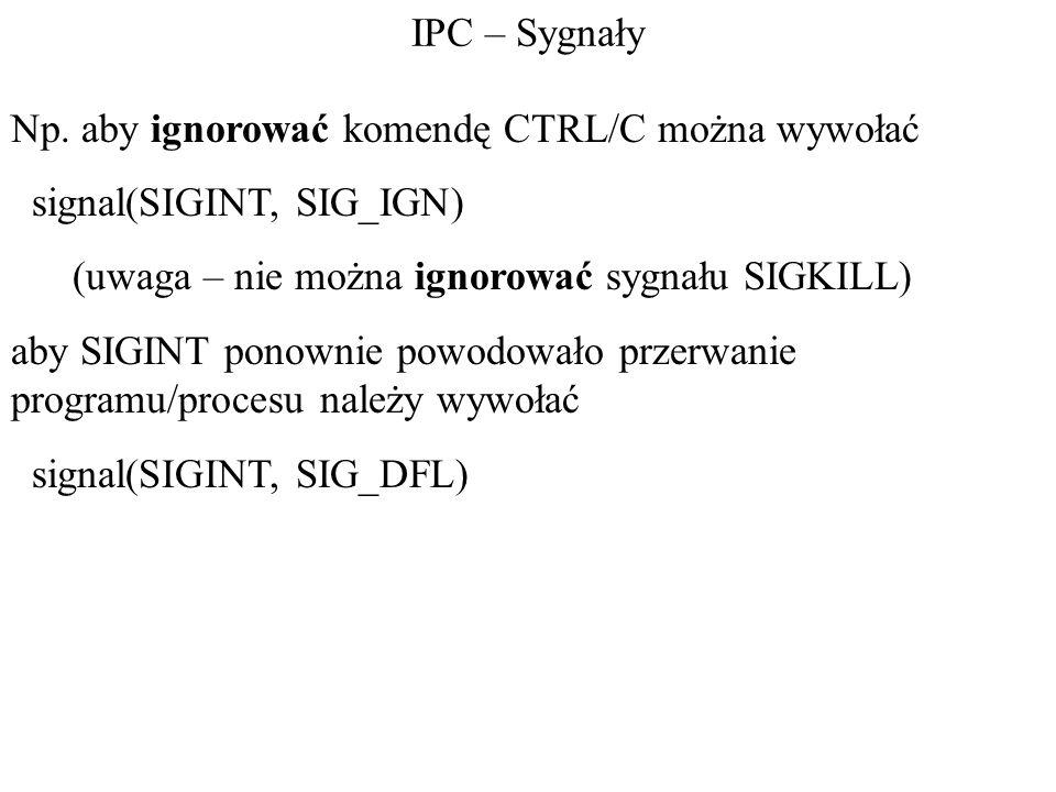IPC – SygnałyNp. aby ignorować komendę CTRL/C można wywołać. signal(SIGINT, SIG_IGN) (uwaga – nie można ignorować sygnału SIGKILL)