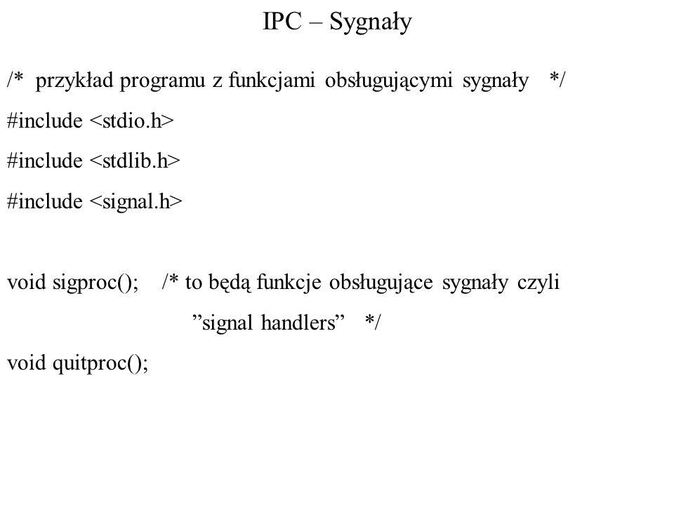 IPC – Sygnały /* przykład programu z funkcjami obsługującymi sygnały */ #include <stdio.h> #include <stdlib.h>