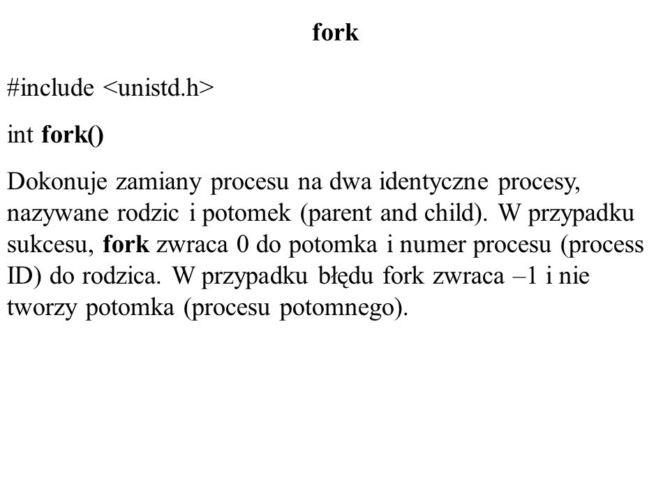 fork #include <unistd.h> int fork()
