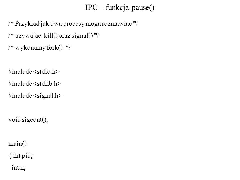 IPC – funkcja pause() /* Przyklad jak dwa procesy moga rozmawiac */
