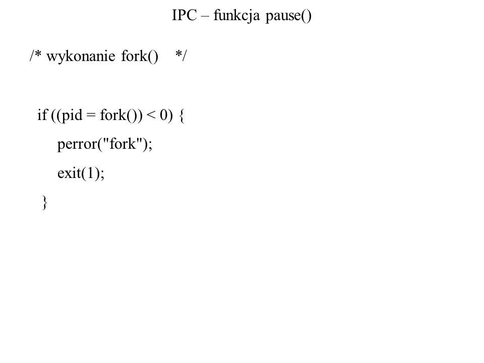 /* wykonanie fork() */ IPC – funkcja pause()