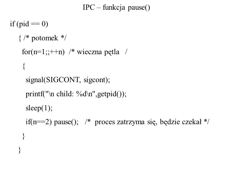 for(n=1;;++n) /* wieczna pętla / { signal(SIGCONT, sigcont);