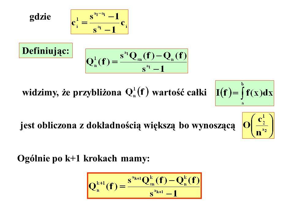 gdzie Definiując: widzimy, że przybliżona wartość całki. jest obliczona z dokładnością większą bo wynoszącą.