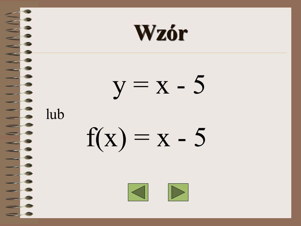 Wzór y = x - 5 lub f(x) = x - 5