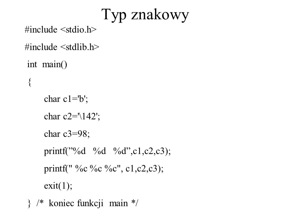 Typ znakowy #include <stdio.h> #include <stdlib.h>