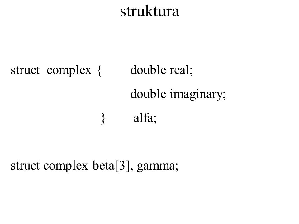 struktura struct complex { double real; double imaginary; } alfa;