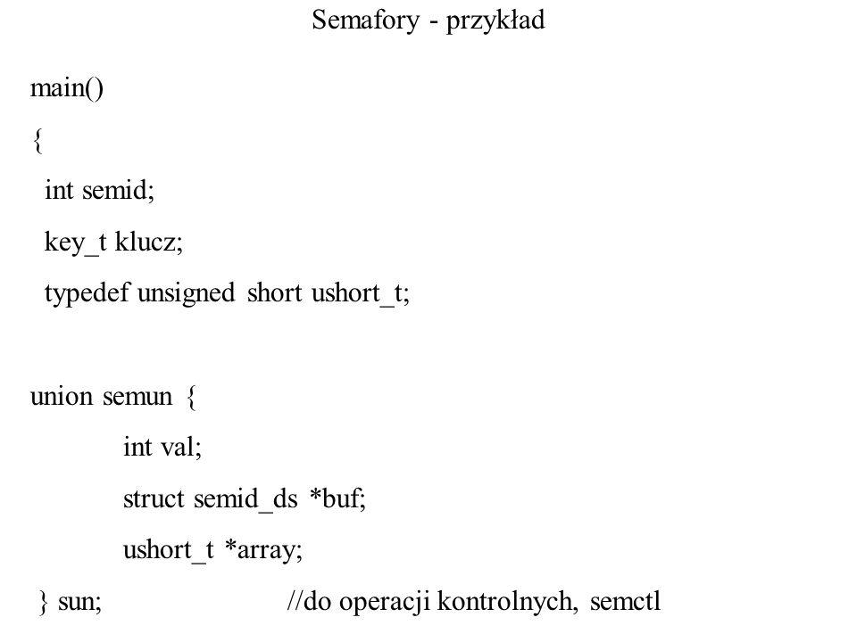 Semafory - przykład main() { int semid; key_t klucz; typedef unsigned short ushort_t; union semun {
