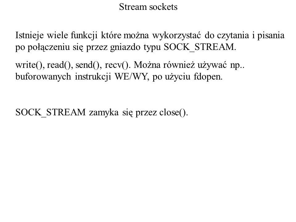 Stream socketsIstnieje wiele funkcji które można wykorzystać do czytania i pisania po połączeniu się przez gniazdo typu SOCK_STREAM.