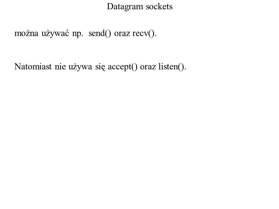Datagram socketsmożna używać np. send() oraz recv().
