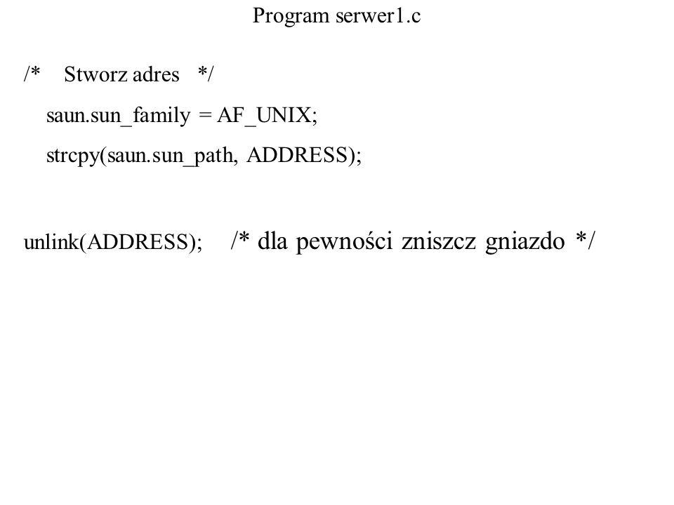 Program serwer1.c/* Stworz adres */ saun.sun_family = AF_UNIX; strcpy(saun.sun_path, ADDRESS);