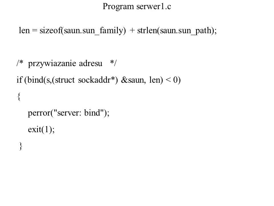 Program serwer1.clen = sizeof(saun.sun_family) + strlen(saun.sun_path); /* przywiazanie adresu */