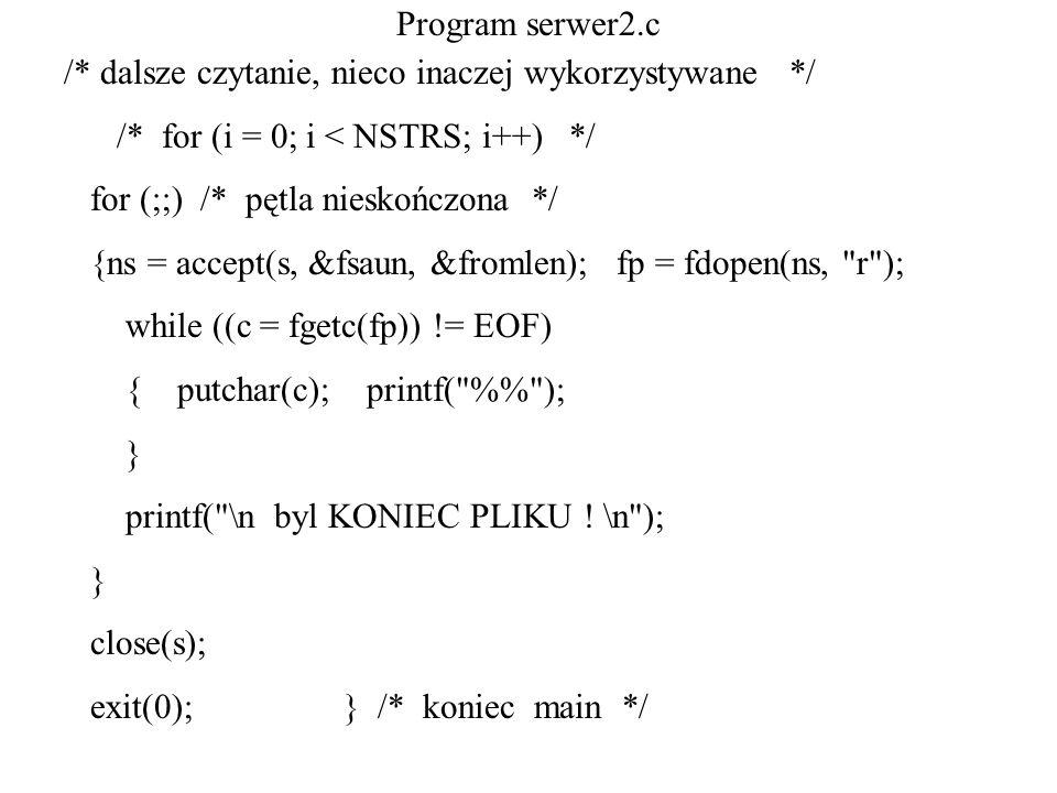 Program serwer2.c /* dalsze czytanie, nieco inaczej wykorzystywane */ /* for (i = 0; i < NSTRS; i++) */