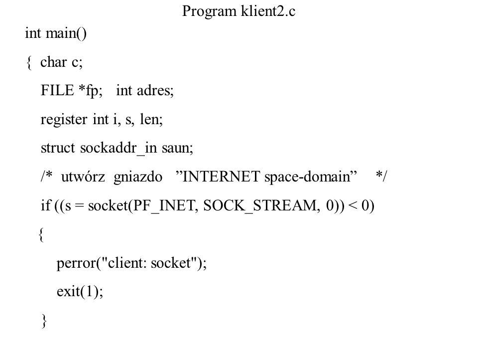 Program klient2.cint main() { char c; FILE *fp; int adres; register int i, s, len; struct sockaddr_in saun;